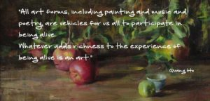 """Apple Branches Quote by Quang Ho. """" All art forms, including painting and music and poetry, are vehicles for us all to participate in being alive. Whatever adds richness to the experience of being alive is an art."""""""